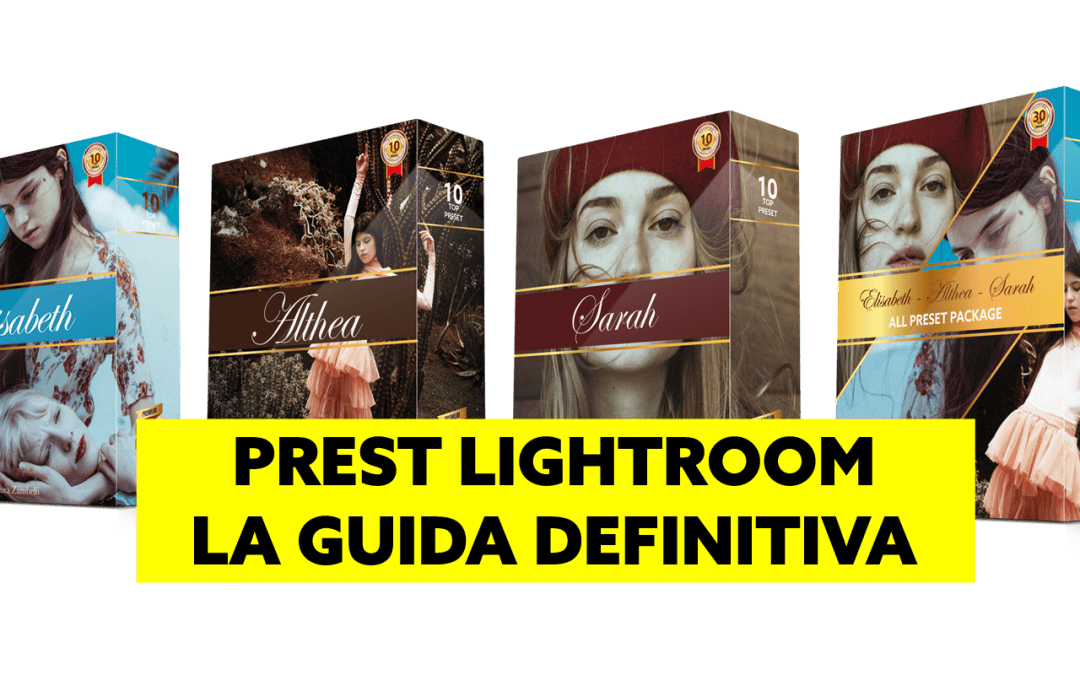 Preset Lightroom – la guida definitiva